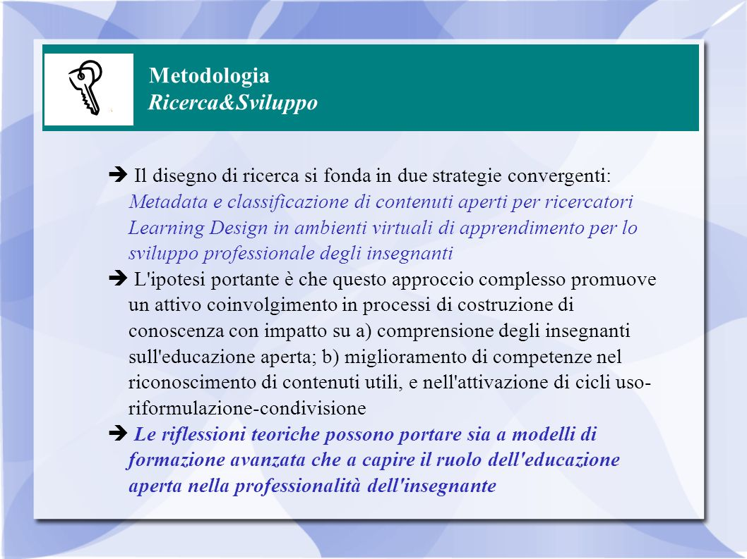 Metodologia Ricerca&Sviluppo Il disegno di ricerca si fonda in due strategie convergenti: Metadata e classificazione di contenuti aperti per ricercato