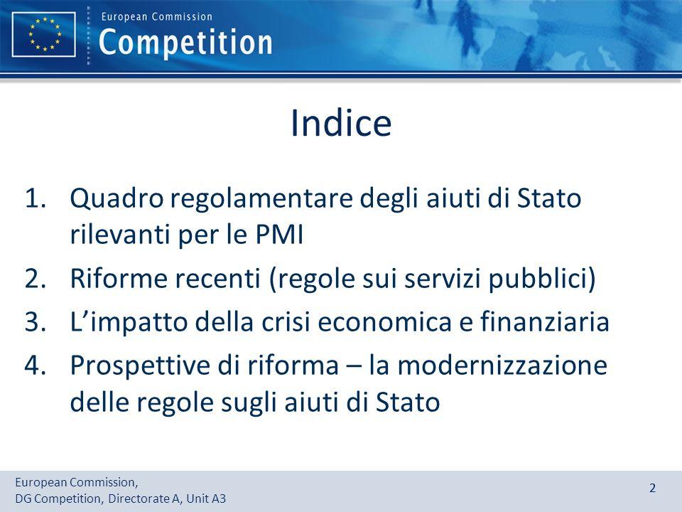 European Commission, DG Competition, Directorate A, Unit A3 22 Indice 1.Quadro regolamentare degli aiuti di Stato rilevanti per le PMI 2.Riforme recen