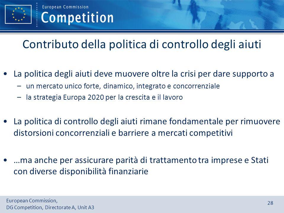 European Commission, DG Competition, Directorate A, Unit A3 28 Contributo della politica di controllo degli aiuti La politica degli aiuti deve muovere