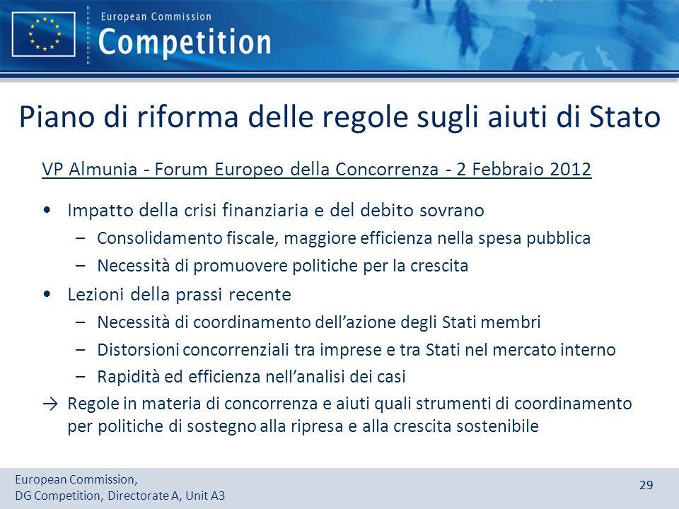 European Commission, DG Competition, Directorate A, Unit A3 29 Piano di riforma delle regole sugli aiuti di Stato VP Almunia - Forum Europeo della Con