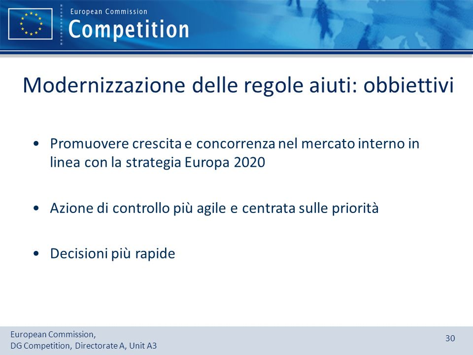 European Commission, DG Competition, Directorate A, Unit A3 30 Promuovere crescita e concorrenza nel mercato interno in linea con la strategia Europa