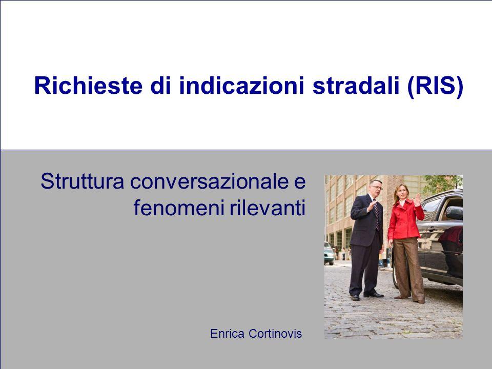 Richieste di indicazioni stradali (RIS) Struttura conversazionale e fenomeni rilevanti Enrica Cortinovis