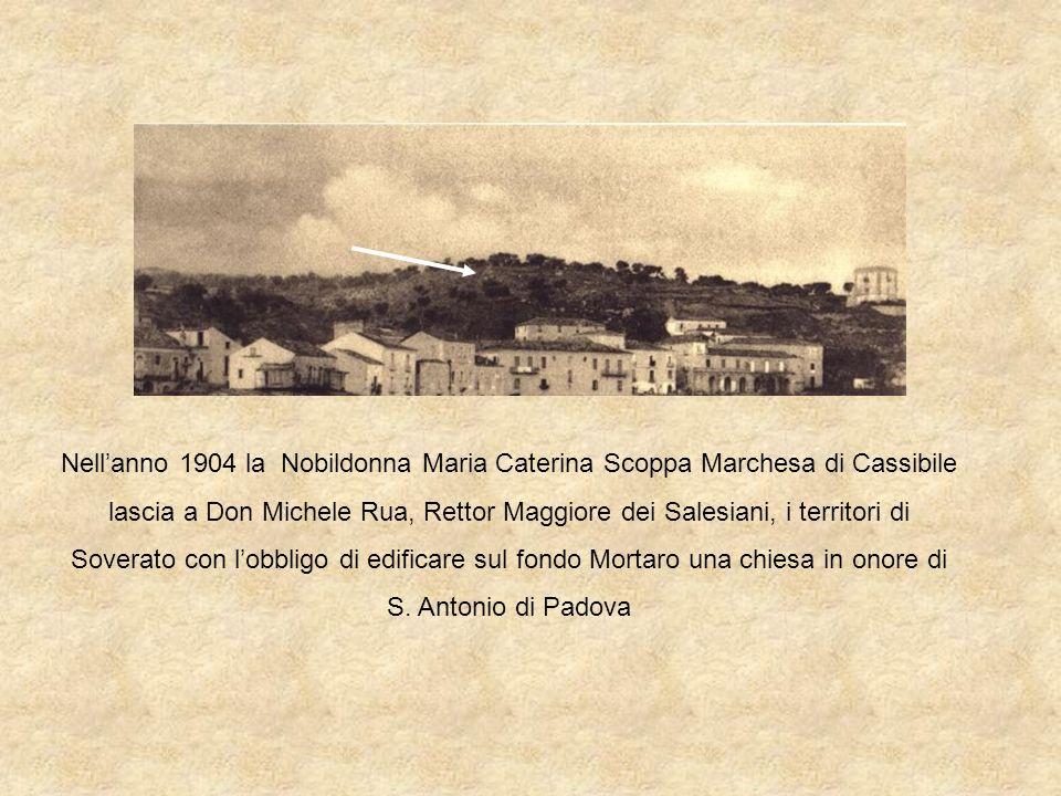 Nellanno 1904 la Nobildonna Maria Caterina Scoppa Marchesa di Cassibile lascia a Don Michele Rua, Rettor Maggiore dei Salesiani, i territori di Sovera