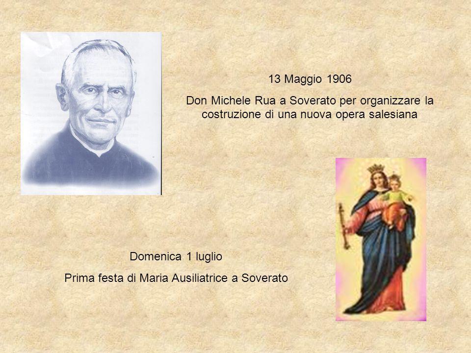13 Maggio 1906 Don Michele Rua a Soverato per organizzare la costruzione di una nuova opera salesiana Domenica 1 luglio Prima festa di Maria Ausiliatr