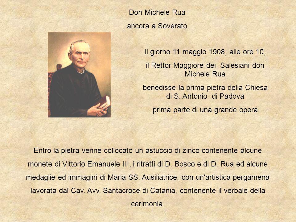 Il giorno 11 maggio 1908, alle ore 10, il Rettor Maggiore dei Salesiani don Michele Rua benedisse la prima pietra della Chiesa di S. Antonio di Padova