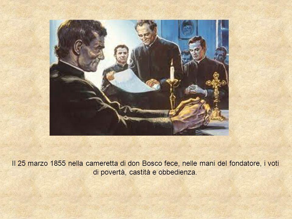 Il 25 marzo 1855 nella cameretta di don Bosco fece, nelle mani del fondatore, i voti di povertà, castità e obbedienza.