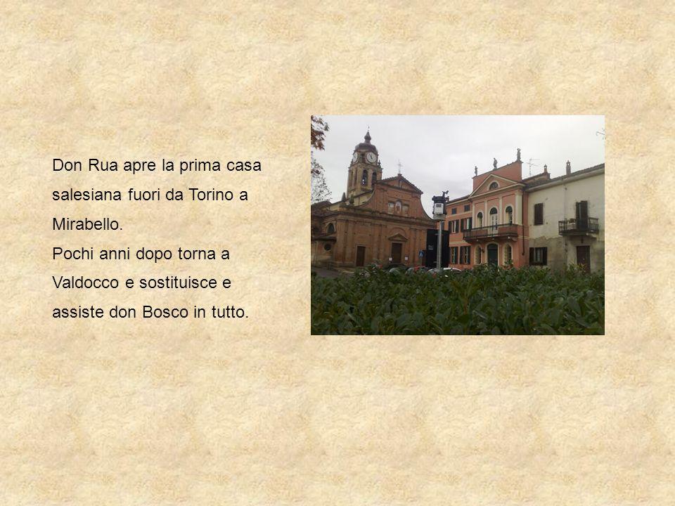 Don Rua apre la prima casa salesiana fuori da Torino a Mirabello. Pochi anni dopo torna a Valdocco e sostituisce e assiste don Bosco in tutto.