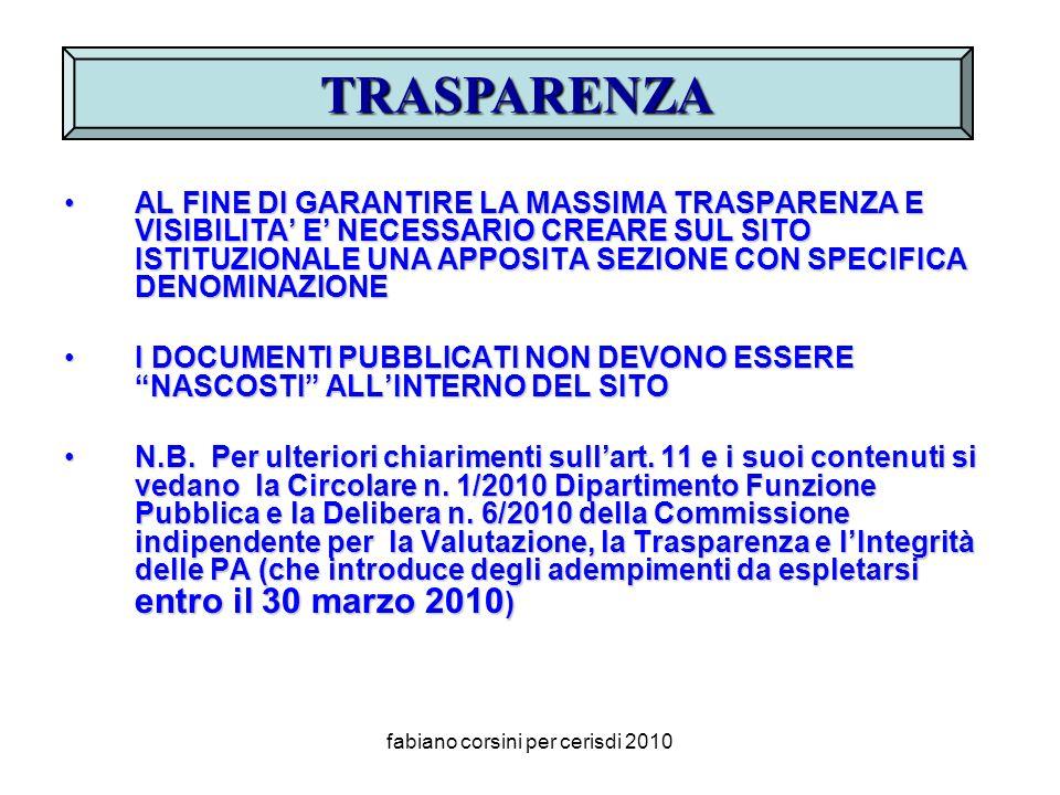 fabiano corsini per cerisdi 2010 AL FINE DI GARANTIRE LA MASSIMA TRASPARENZA E VISIBILITA E NECESSARIO CREARE SUL SITO ISTITUZIONALE UNA APPOSITA SEZIONE CON SPECIFICA DENOMINAZIONEAL FINE DI GARANTIRE LA MASSIMA TRASPARENZA E VISIBILITA E NECESSARIO CREARE SUL SITO ISTITUZIONALE UNA APPOSITA SEZIONE CON SPECIFICA DENOMINAZIONE I DOCUMENTI PUBBLICATI NON DEVONO ESSERE NASCOSTI ALLINTERNO DEL SITOI DOCUMENTI PUBBLICATI NON DEVONO ESSERE NASCOSTI ALLINTERNO DEL SITO N.B.