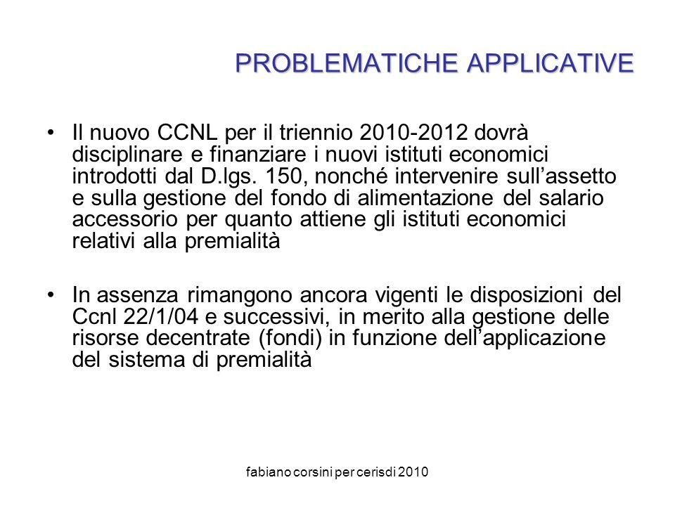 fabiano corsini per cerisdi 2010 PROBLEMATICHE APPLICATIVE Il nuovo CCNL per il triennio 2010-2012 dovrà disciplinare e finanziare i nuovi istituti economici introdotti dal D.lgs.