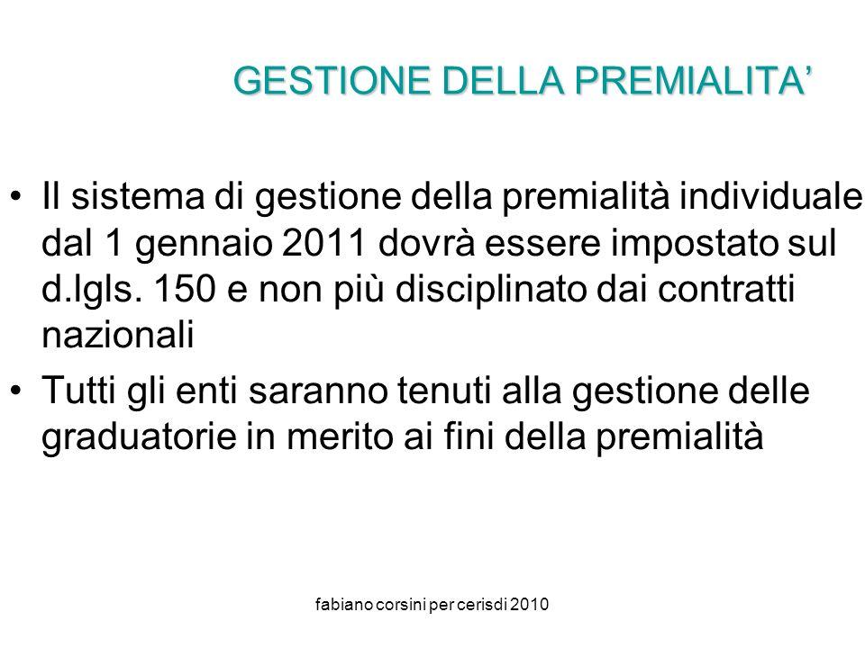 fabiano corsini per cerisdi 2010 GESTIONE DELLA PREMIALITA Il sistema di gestione della premialità individuale dal 1 gennaio 2011 dovrà essere impostato sul d.lgls.