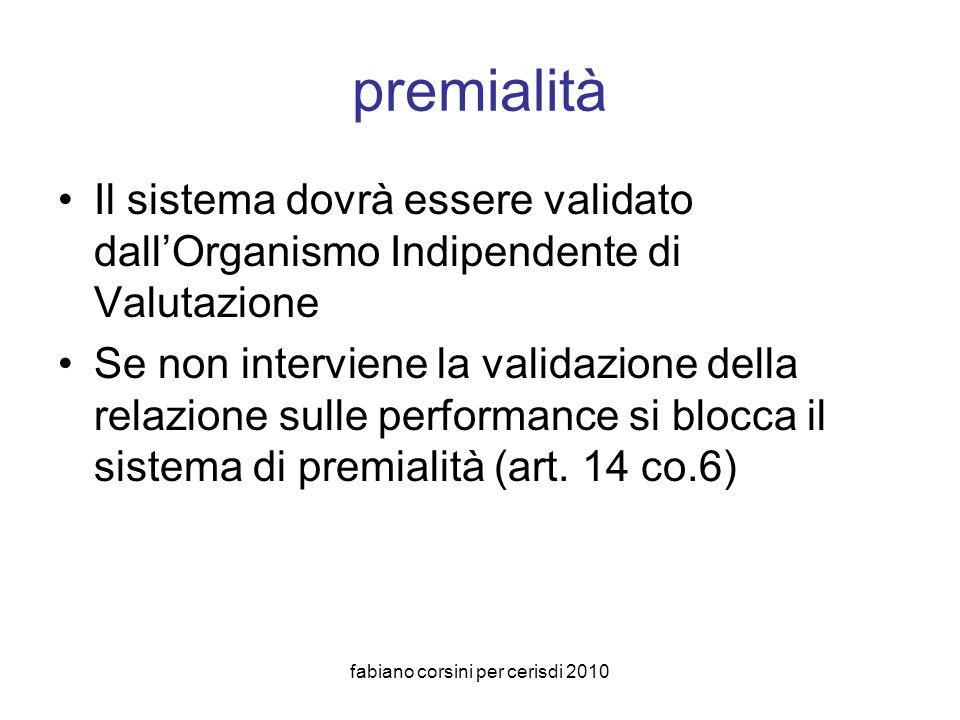 fabiano corsini per cerisdi 2010 premialità Il sistema dovrà essere validato dallOrganismo Indipendente di Valutazione Se non interviene la validazione della relazione sulle performance si blocca il sistema di premialità (art.