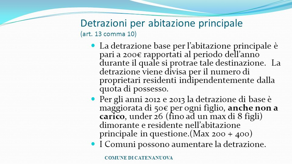 Detrazioni per abitazione principale (art. 13 comma 10) La detrazione base per labitazione principale è pari a 200 rapportati al periodo dellanno dura