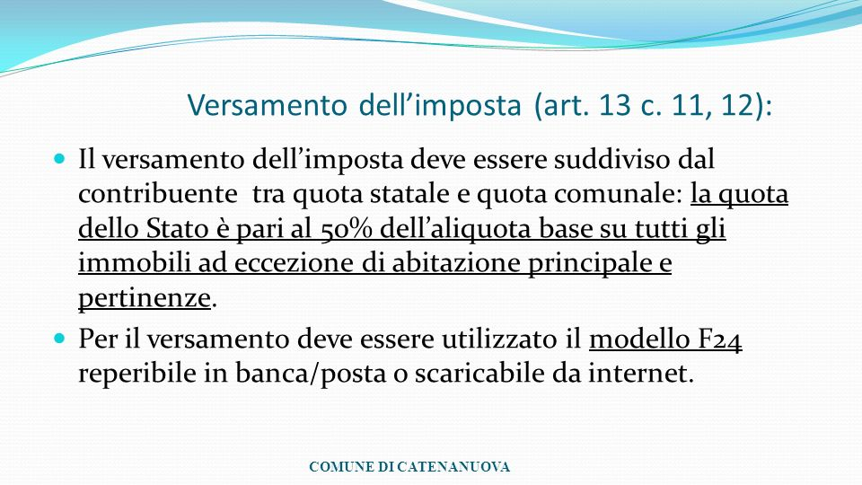 Versamento dellimposta (art. 13 c. 11, 12): Il versamento dellimposta deve essere suddiviso dal contribuente tra quota statale e quota comunale: la qu