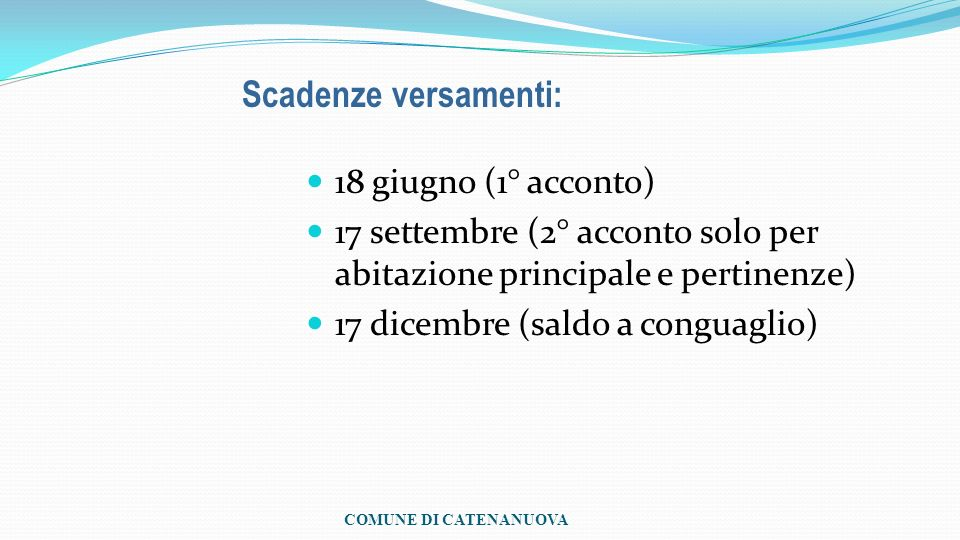 18 giugno (1° acconto) 17 settembre (2° acconto solo per abitazione principale e pertinenze) 17 dicembre (saldo a conguaglio) Scadenze versamenti: COM