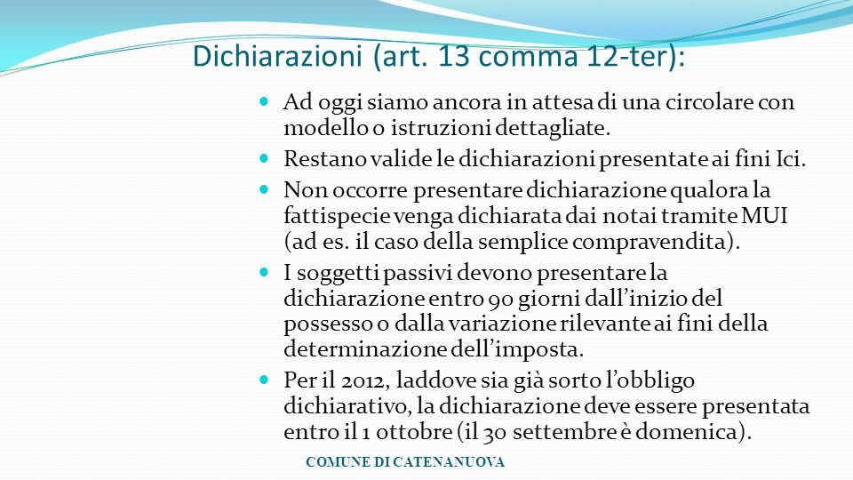 Dichiarazioni (art. 13 comma 12-ter): Ad oggi siamo ancora in attesa di una circolare con modello o istruzioni dettagliate. Restano valide le dichiara
