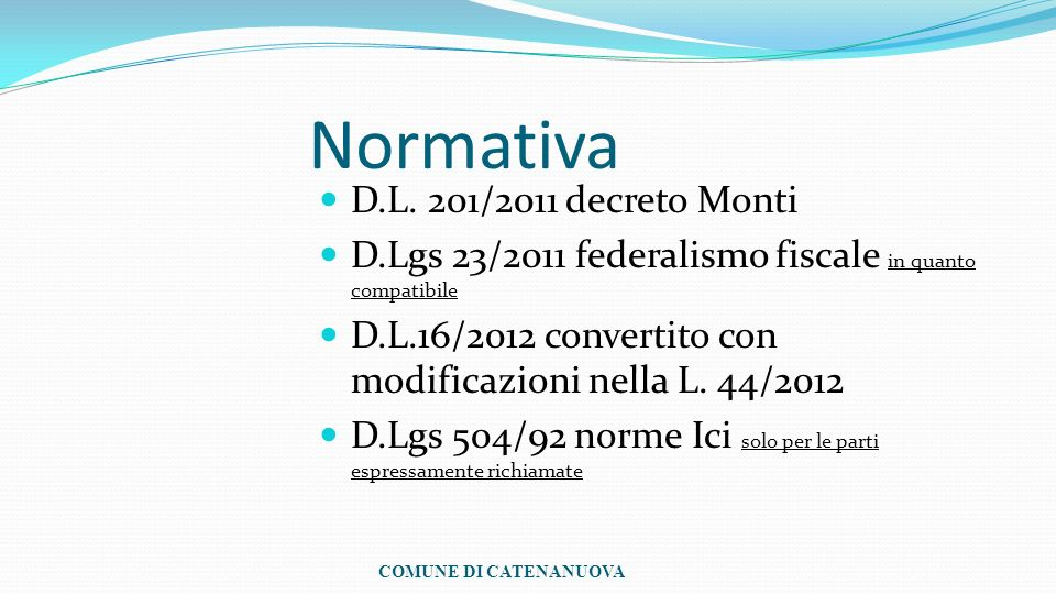 Normativa D.L. 201/2011 decreto Monti D.Lgs 23/2011 federalismo fiscale in quanto compatibile D.L.16/2012 convertito con modificazioni nella L. 44/201