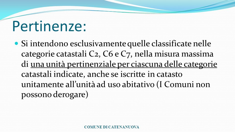 Pertinenze: Si intendono esclusivamente quelle classificate nelle categorie catastali C2, C6 e C7, nella misura massima di una unità pertinenziale per