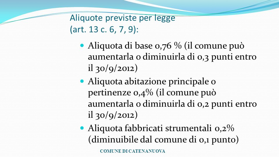 Aliquote previste per legge (art. 13 c. 6, 7, 9): Aliquota di base 0,76 % (il comune può aumentarla o diminuirla di 0,3 punti entro il 30/9/2012) Aliq