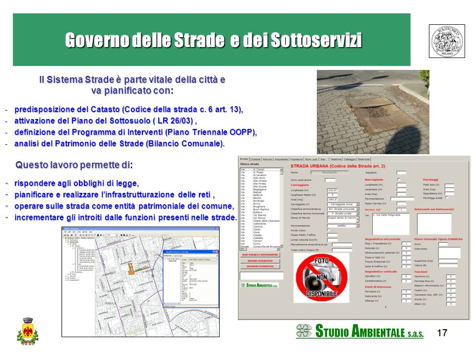 17 Il Sistema Strade è parte vitale della città e va pianificato con: -predisposizione del Catasto (Codice della strada c. 6 art. 13), -attivazione de