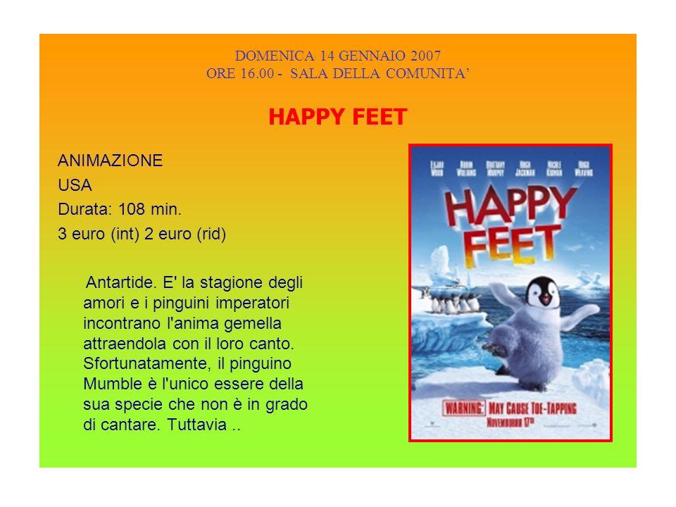DOMENICA 14 GENNAIO 2007 ORE 16.00 - SALA DELLA COMUNITA HAPPY FEET ANIMAZIONE USA Durata: 108 min.