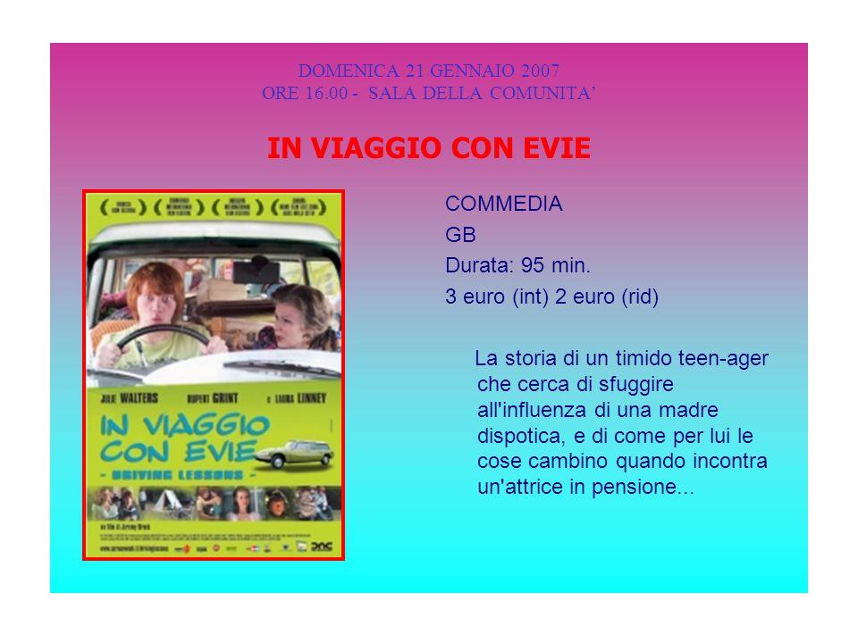 DOMENICA 21 GENNAIO 2007 ORE 16.00 - SALA DELLA COMUNITA IN VIAGGIO CON EVIE COMMEDIA GB Durata: 95 min.