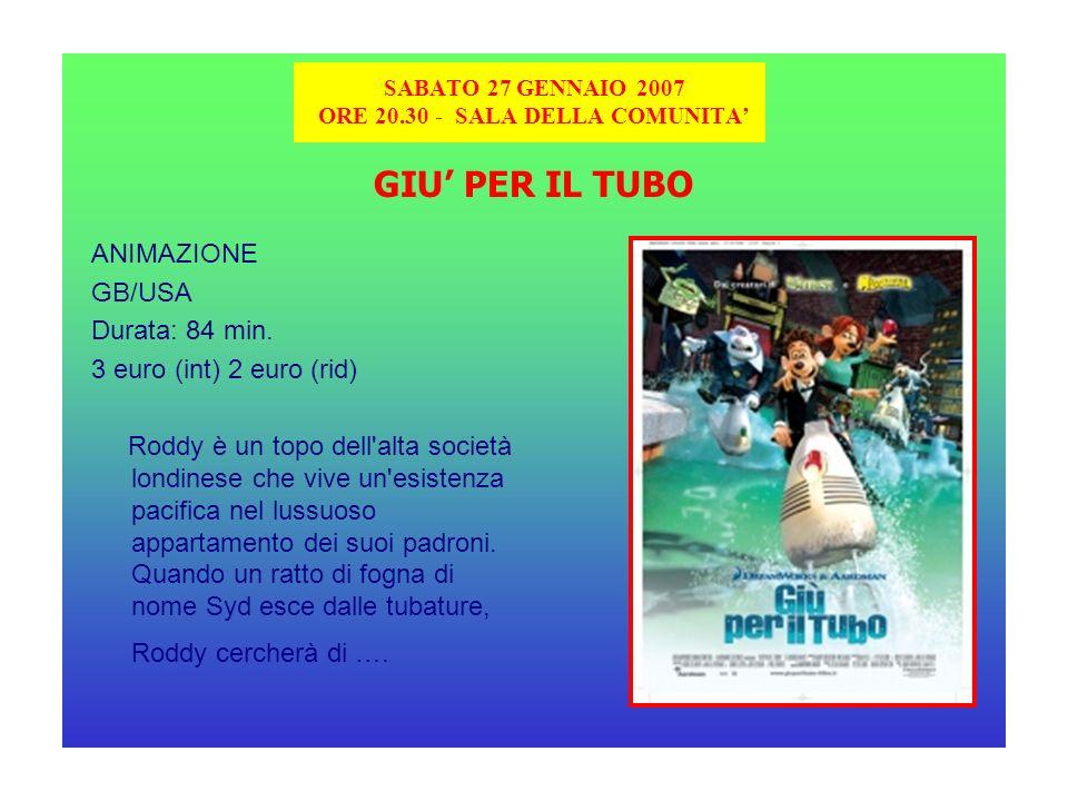 SABATO 27 GENNAIO 2007 ORE 20.30 - SALA DELLA COMUNITA GIU PER IL TUBO ANIMAZIONE GB/USA Durata: 84 min.