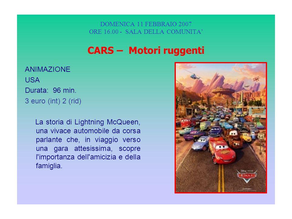 DOMENICA 11 FEBBRAIO 2007 ORE 16.00 - SALA DELLA COMUNITA CARS – Motori ruggenti ANIMAZIONE USA Durata: 96 min.