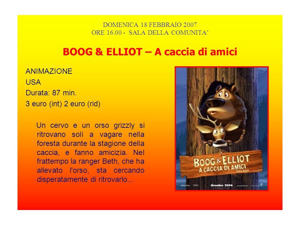 DOMENICA 18 FEBBRAIO 2007 ORE 16.00 - SALA DELLA COMUNITA BOOG & ELLIOT – A caccia di amici ANIMAZIONE USA Durata: 87 min.