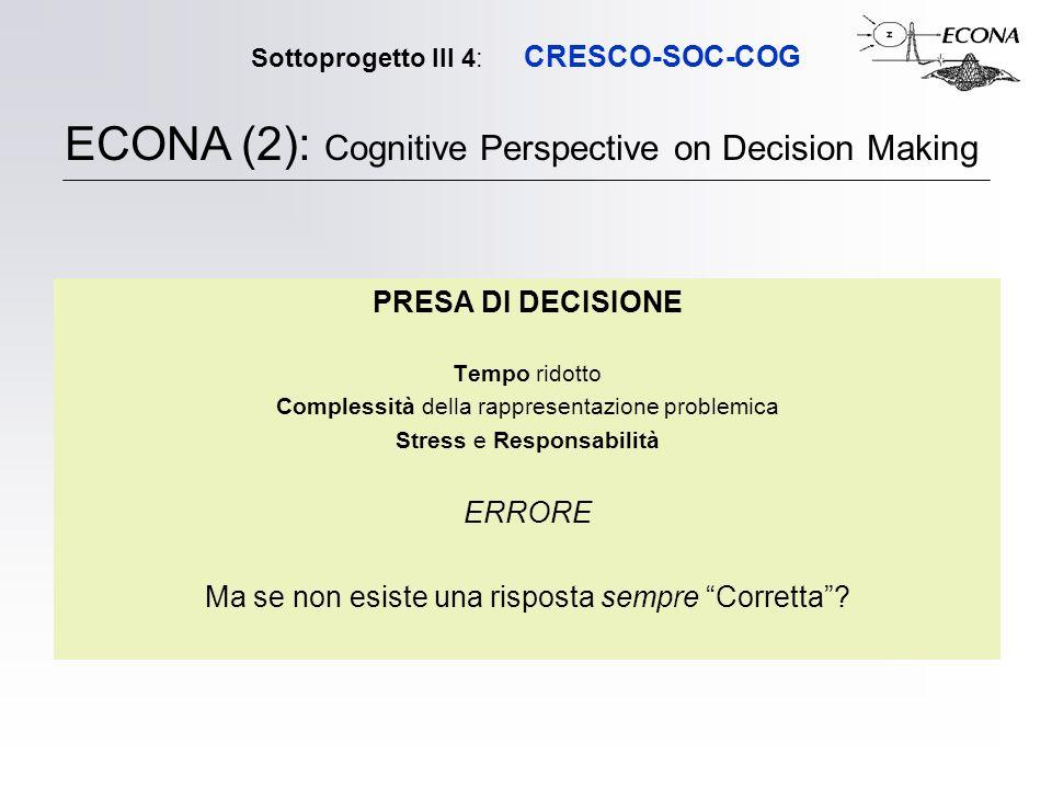 Sottoprogetto III 4: CRESCO-SOC-COG PRESA DI DECISIONE Tempo ridotto Complessità della rappresentazione problemica Stress e Responsabilità ERRORE Ma s