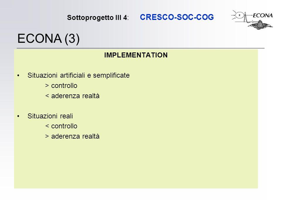 Sottoprogetto III 4: CRESCO-SOC-COG IMPLEMENTATION Situazioni artificiali e semplificate > controllo < aderenza realtà Situazioni reali < controllo >