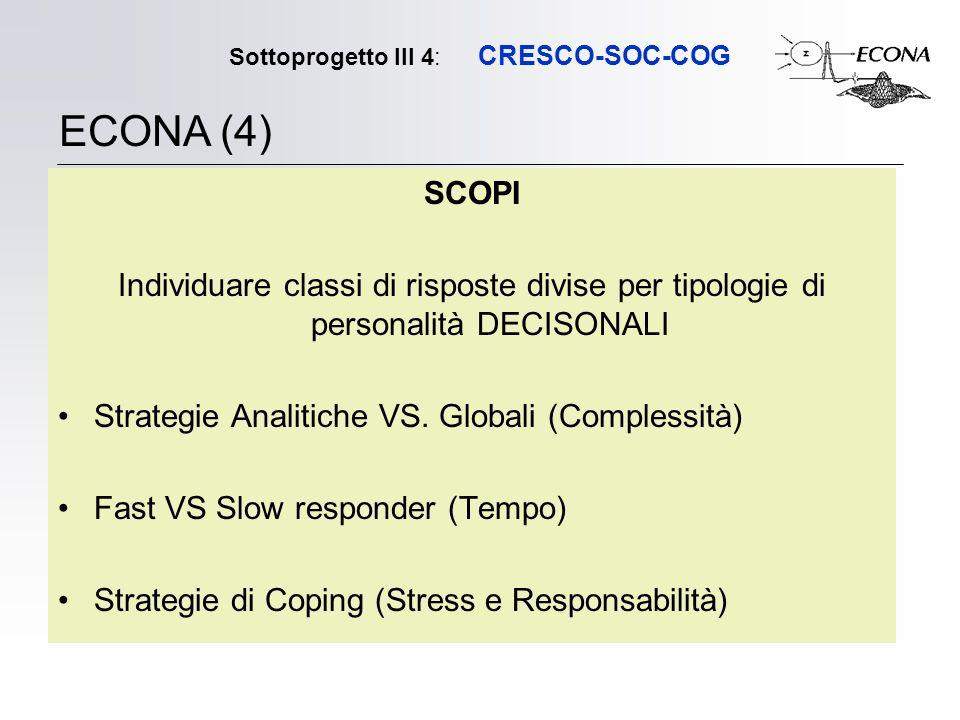 Sottoprogetto III 4: CRESCO-SOC-COG SCOPI Individuare classi di risposte divise per tipologie di personalità DECISONALI Strategie Analitiche VS. Globa