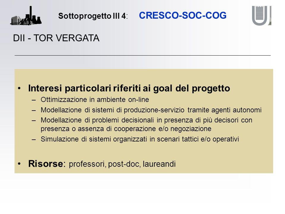 Sottoprogetto III 4: CRESCO-SOC-COG Interesi particolari riferiti ai goal del progetto –Ottimizzazione in ambiente on-line –Modellazione di sistemi di