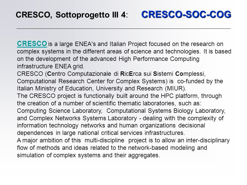 CRESCO-SOC-COG CRESCO, Sottoprogetto III 4: CRESCO-SOC-COG CRESCO CRESCO is a large ENEA's and Italian Project focused on the research on complex syst