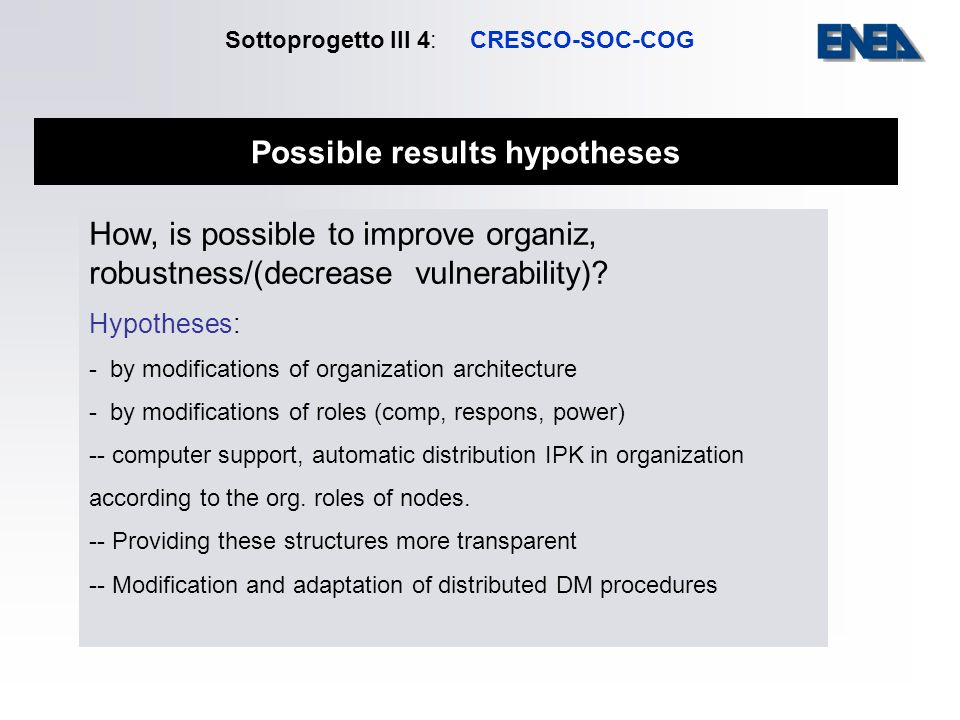Possible results hypotheses How, is possible to improve organiz, robustness/(decrease vulnerability)? Hypotheses: - by modifications of organization a