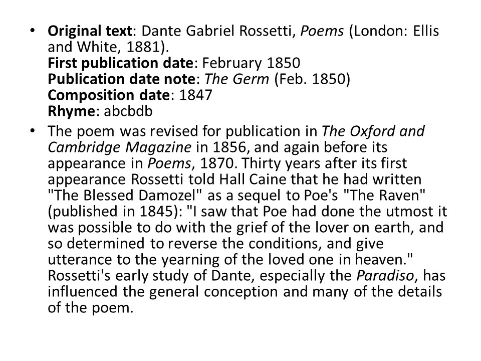 Original text: Dante Gabriel Rossetti, Poems (London: Ellis and White, 1881). First publication date: February 1850 Publication date note: The Germ (F