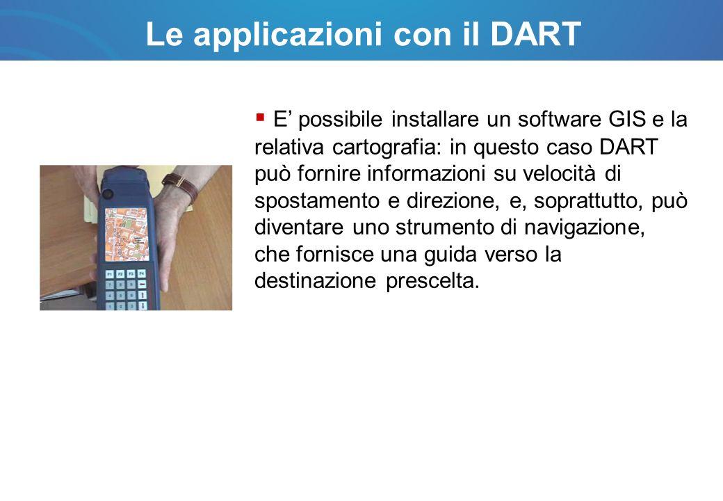 Le applicazioni con il DART E possibile installare un software GIS e la relativa cartografia: in questo caso DART può fornire informazioni su velocità di spostamento e direzione, e, soprattutto, può diventare uno strumento di navigazione, che fornisce una guida verso la destinazione prescelta.