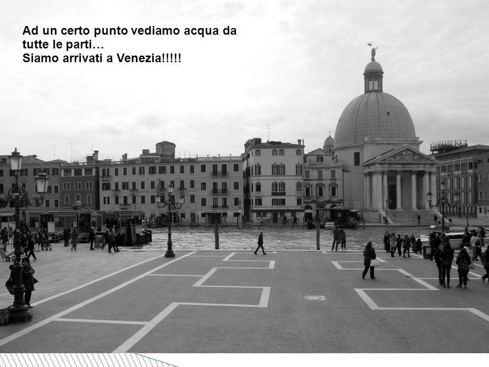 Ad un certo punto vediamo acqua da tutte le parti… Siamo arrivati a Venezia!!!!!