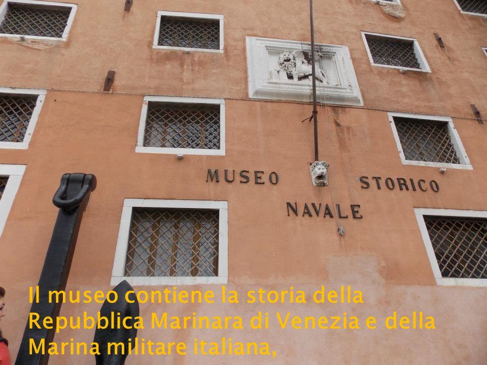 Il museo contiene la storia della Repubblica Marinara di Venezia e della Marina militare italiana,