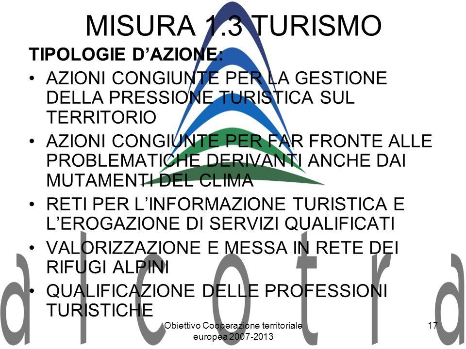 Obiettivo Cooperazione territoriale europea 2007-2013 17 MISURA 1.3 TURISMO TIPOLOGIE DAZIONE: AZIONI CONGIUNTE PER LA GESTIONE DELLA PRESSIONE TURIST