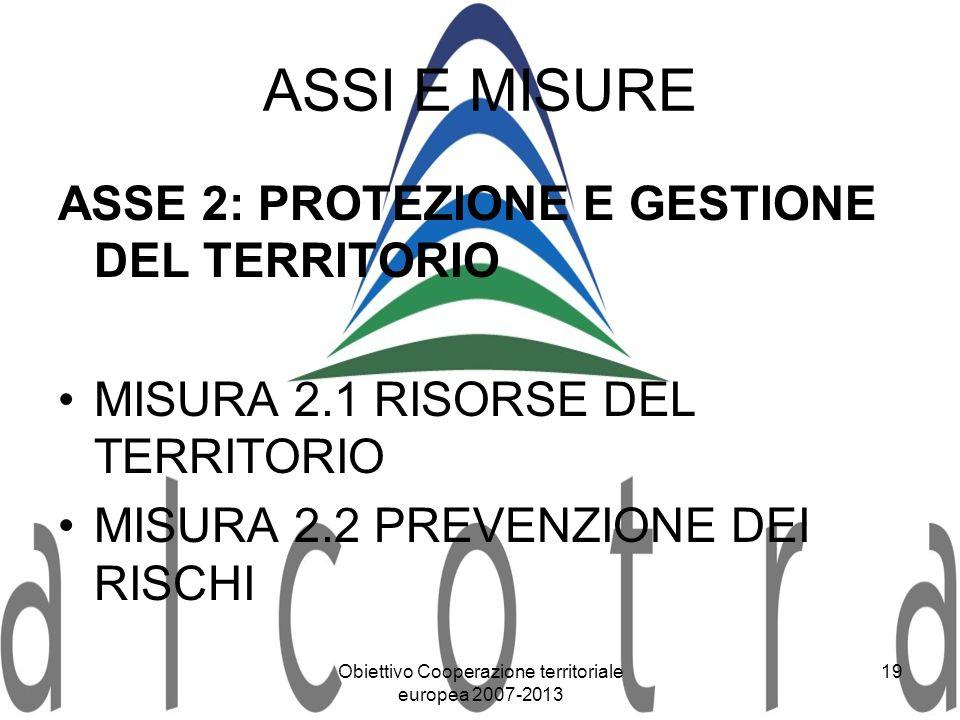 Obiettivo Cooperazione territoriale europea 2007-2013 19 ASSI E MISURE ASSE 2: PROTEZIONE E GESTIONE DEL TERRITORIO MISURA 2.1 RISORSE DEL TERRITORIO