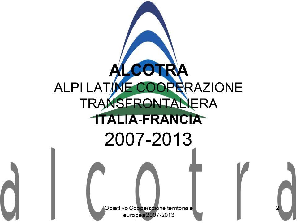 Obiettivo Cooperazione territoriale europea 2007-2013 2 ALCOTRA ALPI LATINE COOPERAZIONE TRANSFRONTALIERA ITALIA-FRANCIA 2007-2013
