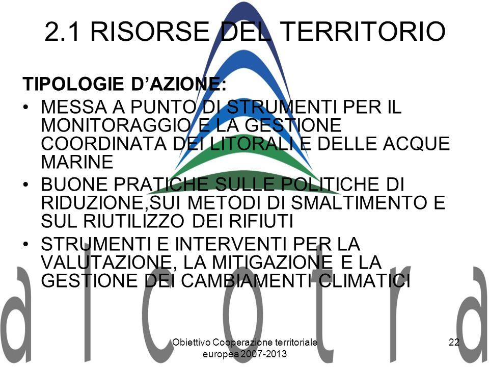 Obiettivo Cooperazione territoriale europea 2007-2013 22 2.1 RISORSE DEL TERRITORIO TIPOLOGIE DAZIONE: MESSA A PUNTO DI STRUMENTI PER IL MONITORAGGIO