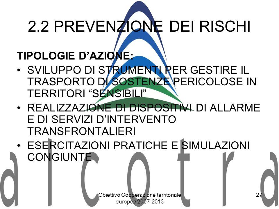 Obiettivo Cooperazione territoriale europea 2007-2013 27 2.2 PREVENZIONE DEI RISCHI TIPOLOGIE DAZIONE: SVILUPPO DI STRUMENTI PER GESTIRE IL TRASPORTO