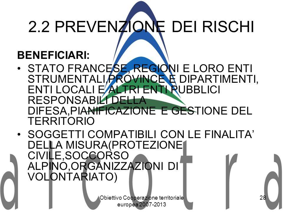 Obiettivo Cooperazione territoriale europea 2007-2013 28 2.2 PREVENZIONE DEI RISCHI BENEFICIARI: STATO FRANCESE, REGIONI E LORO ENTI STRUMENTALI,PROVI