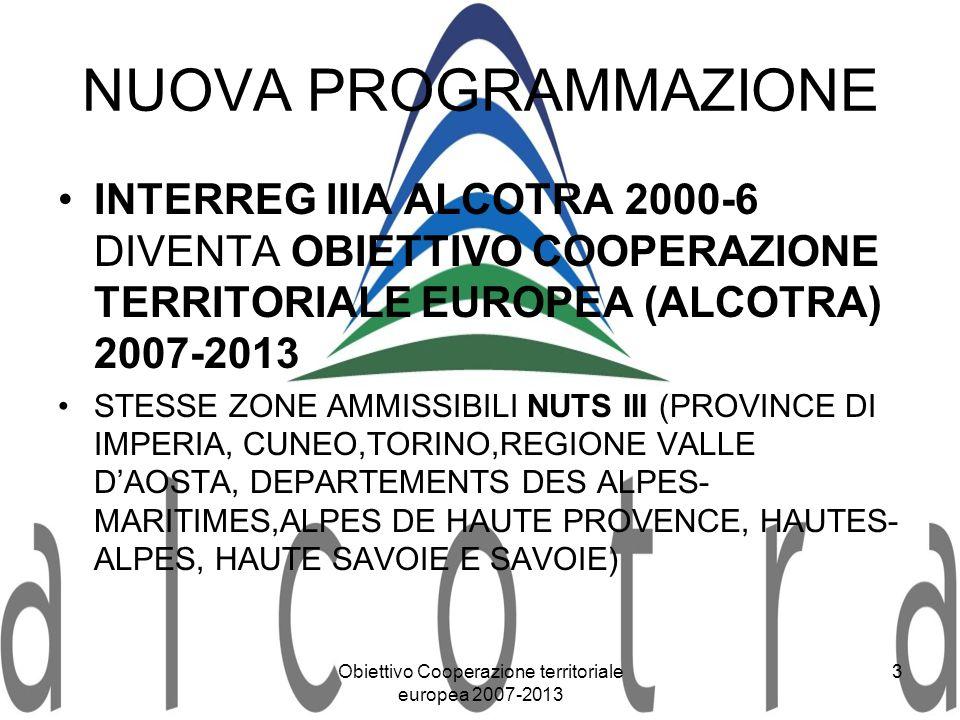Obiettivo Cooperazione territoriale europea 2007-2013 3 NUOVA PROGRAMMAZIONE INTERREG IIIA ALCOTRA 2000-6 DIVENTA OBIETTIVO COOPERAZIONE TERRITORIALE