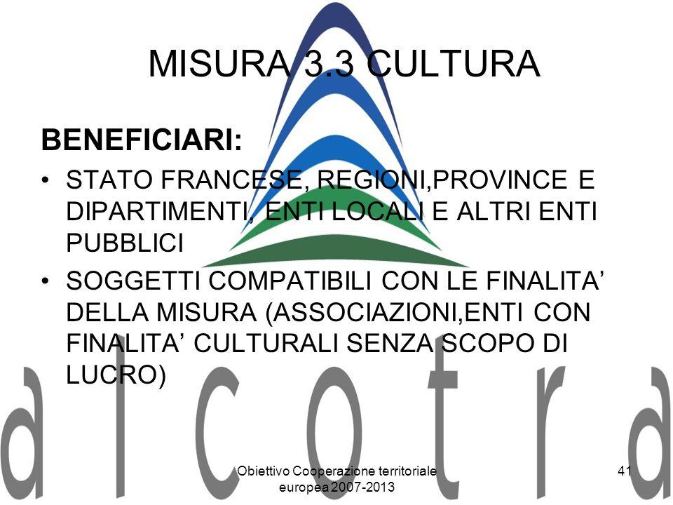 Obiettivo Cooperazione territoriale europea 2007-2013 41 MISURA 3.3 CULTURA BENEFICIARI: STATO FRANCESE, REGIONI,PROVINCE E DIPARTIMENTI, ENTI LOCALI