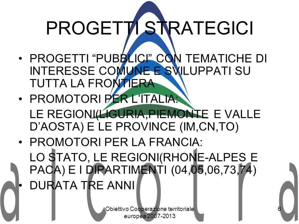 Obiettivo Cooperazione territoriale europea 2007-2013 6 PROGETTI STRATEGICI PROGETTI PUBBLICI CON TEMATICHE DI INTERESSE COMUNE E SVILUPPATI SU TUTTA