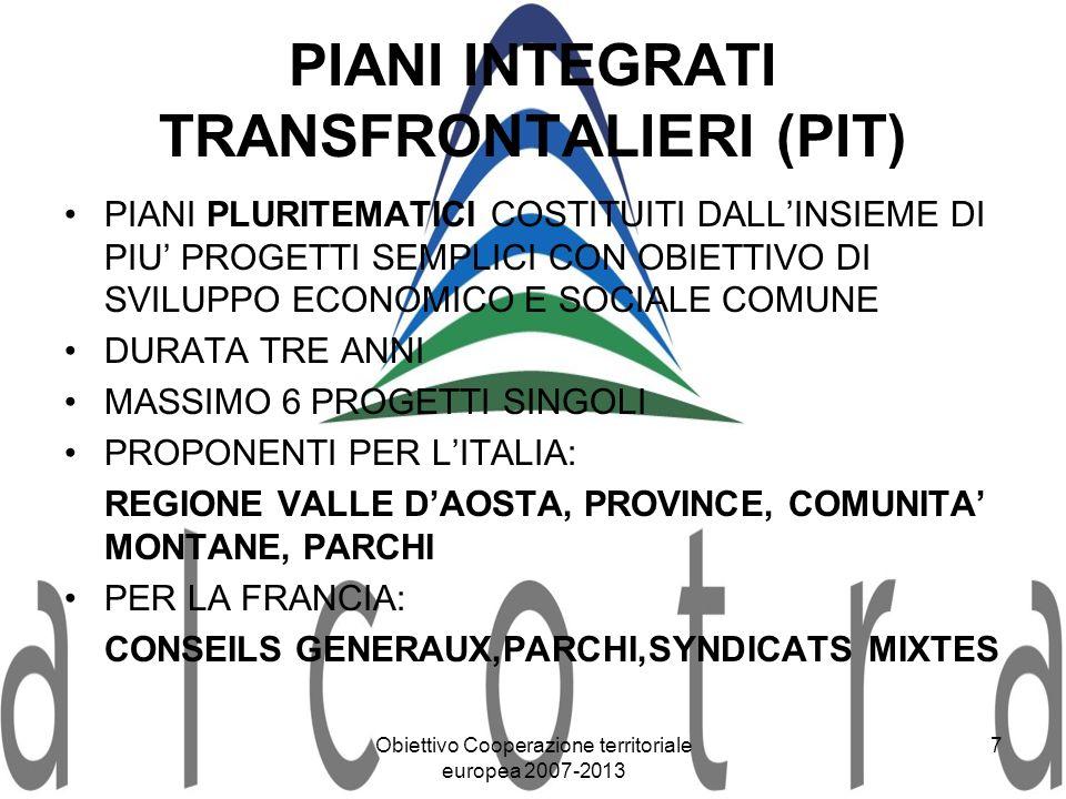 Obiettivo Cooperazione territoriale europea 2007-2013 7 PIANI INTEGRATI TRANSFRONTALIERI (PIT) PIANI PLURITEMATICI COSTITUITI DALLINSIEME DI PIU PROGE