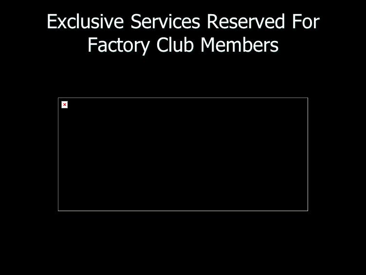Exclusive Services Reserved For Factory Club Members