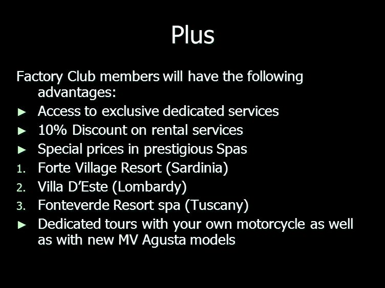 Plus Factory Club members will have the following advantages: Access to exclusive dedicated services Access to exclusive dedicated services 10% Discount on rental services 10% Discount on rental services Special prices in prestigious Spas Special prices in prestigious Spas 1.